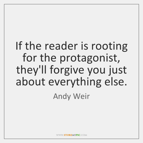 If the reader is rooting for the protagonist, they'll forgive you just ...