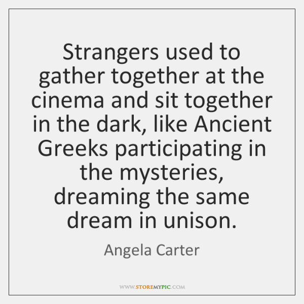 Strangers used to gather together at the cinema and sit together in ...