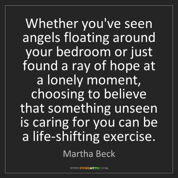 Martha Beck: Whether you've seen angels floating around your bedroom...