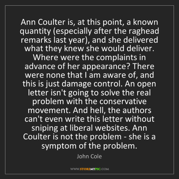 John Cole: Ann Coulter is, at this point, a known quantity (especially...