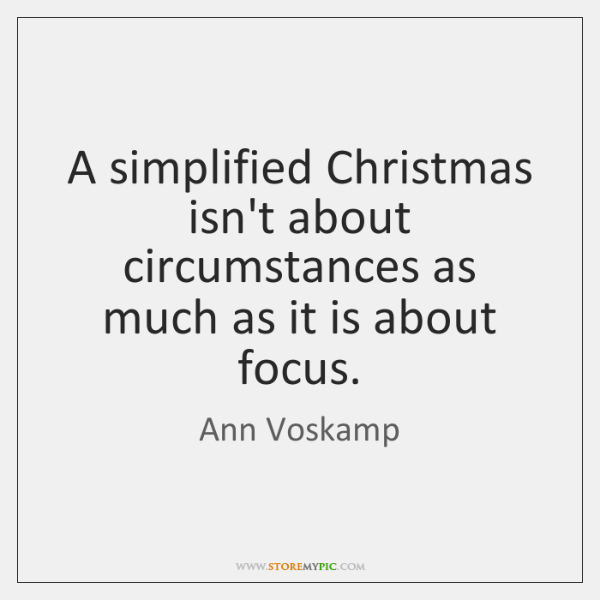 A simplified Christmas isn't about circumstances as much as it is about ...