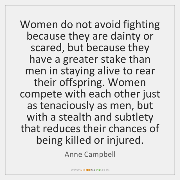 Women do not avoid fighting because they are dainty or scared, but ...