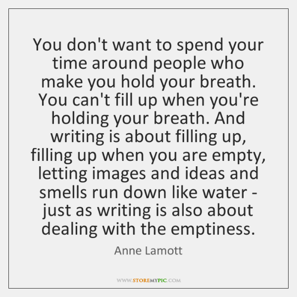 You don't want to spend your time around people who make you ...