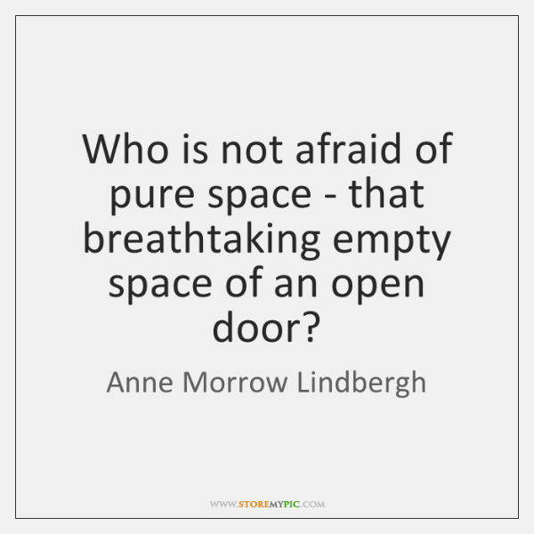 Who is not afraid of pure space - that breathtaking empty space ...