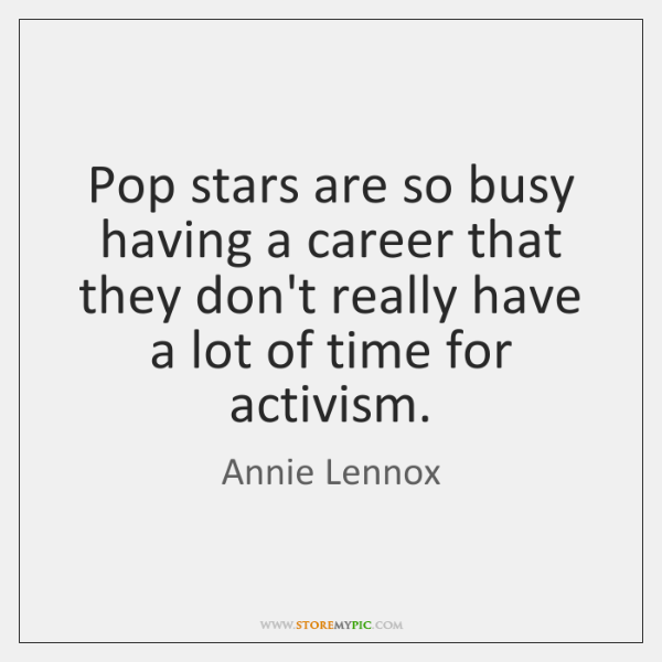 Pop stars are so busy having a career that they don't really ...