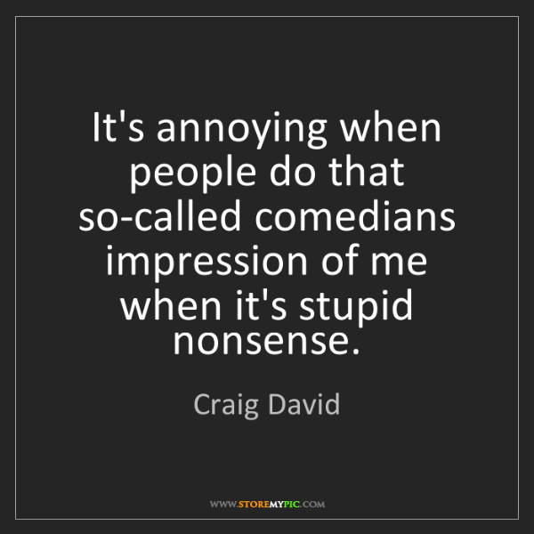 Craig David: It's annoying when people do that so-called comedians...