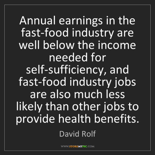 David Rolf: Annual earnings in the fast-food industry are well below...