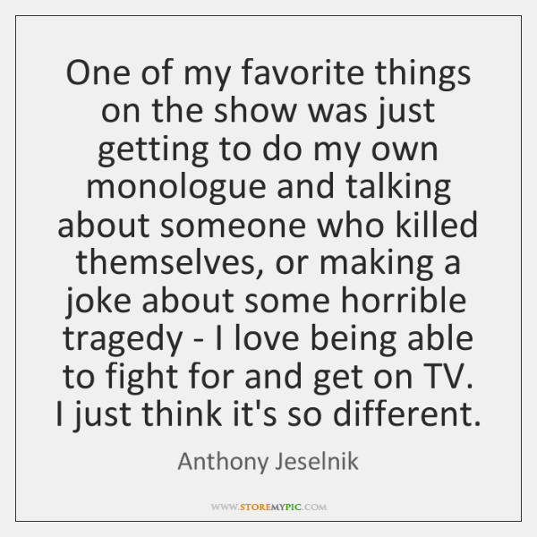 One of my favorite things on the show was just getting to ...
