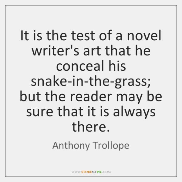 It is the test of a novel writer's art that he conceal ...