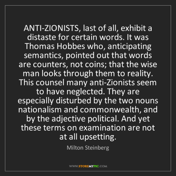 Milton Steinberg: ANTI-ZIONISTS, last of all, exhibit a distaste for certain...