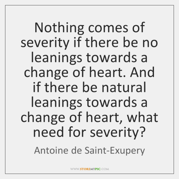 Nothing comes of severity if there be no leanings towards a change ...