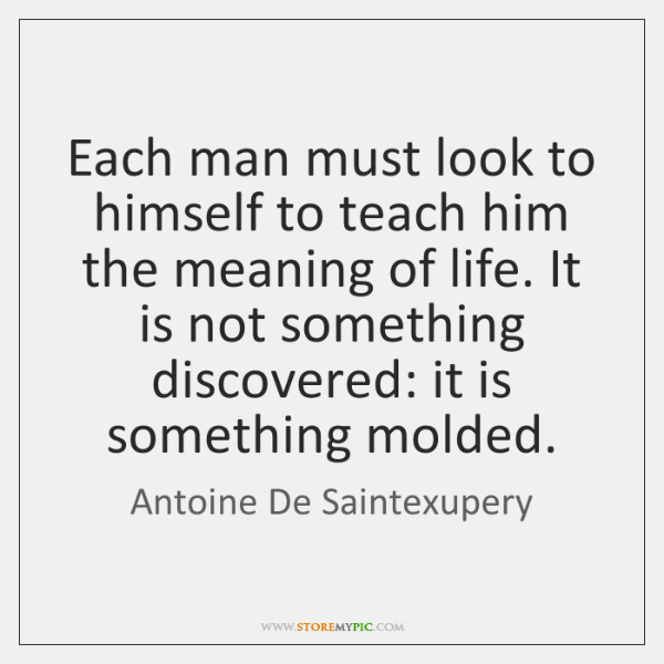 Each man must look to himself to teach him the meaning of ...