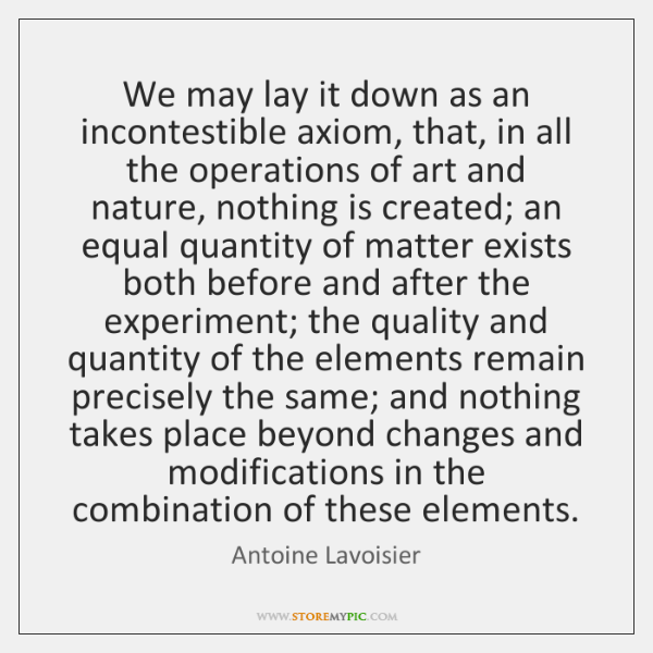 We may lay it down as an incontestible axiom, that, in all ...