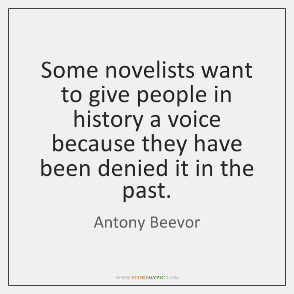 Some novelists want to give people in history a voice because they ...