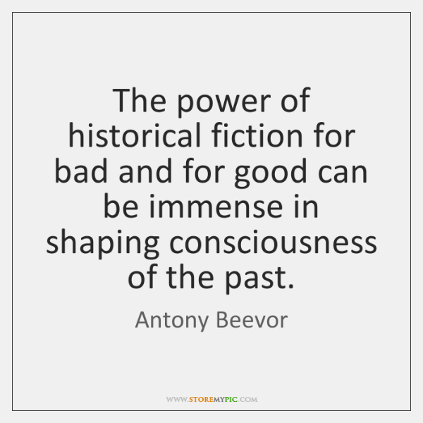 The power of historical fiction for bad and for good can be ...