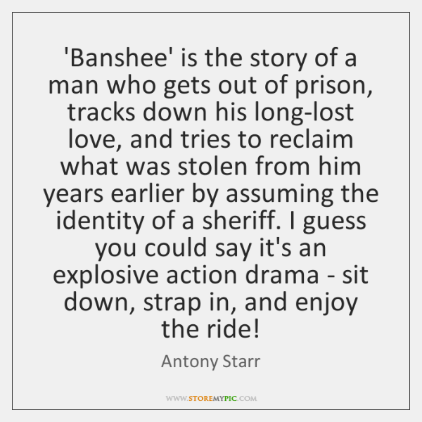'Banshee' is the story of a man who gets out of prison, ...