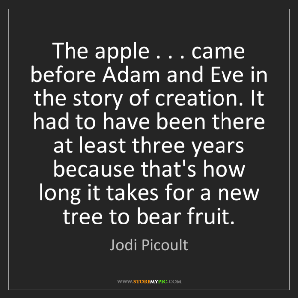 Jodi Picoult: The apple . . . came before Adam and Eve in the story...