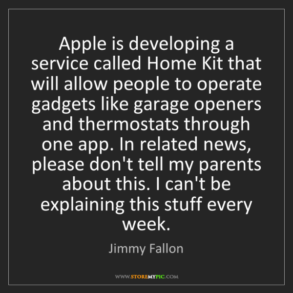 Jimmy Fallon: Apple is developing a service called Home Kit that will...