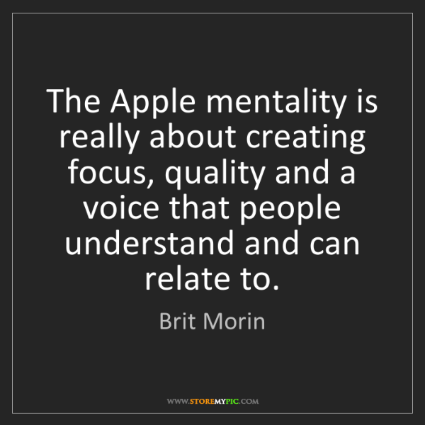 Brit Morin: The Apple mentality is really about creating focus, quality...