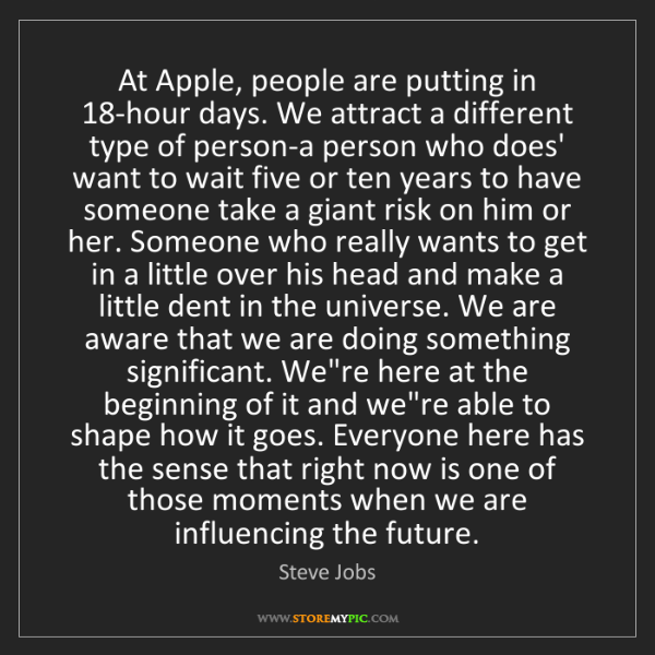 Steve Jobs: At Apple, people are putting in 18-hour days. We attract...