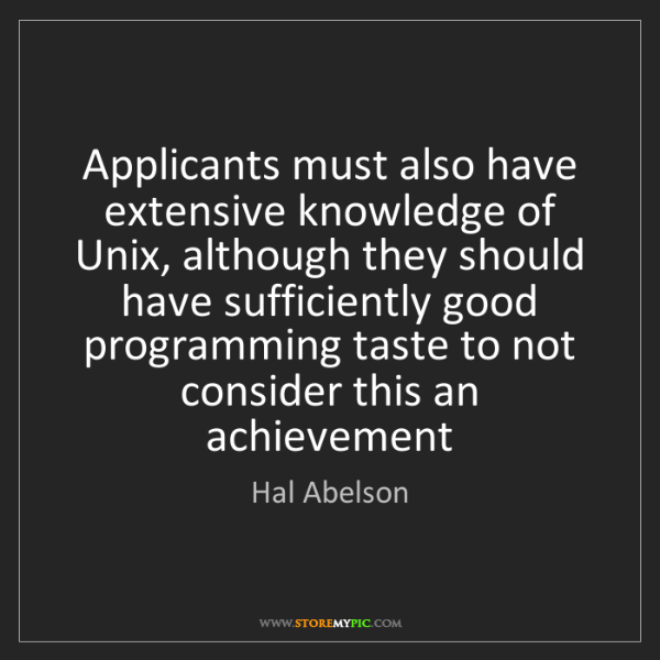 Hal Abelson: Applicants must also have extensive knowledge of Unix,...