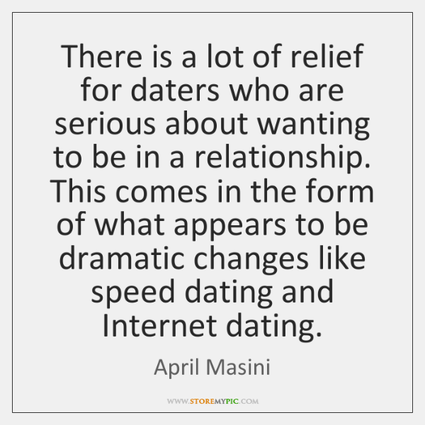 There is a lot of relief for daters who are serious about ...