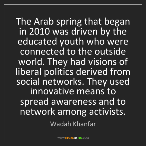 Wadah Khanfar: The Arab spring that began in 2010 was driven by the...