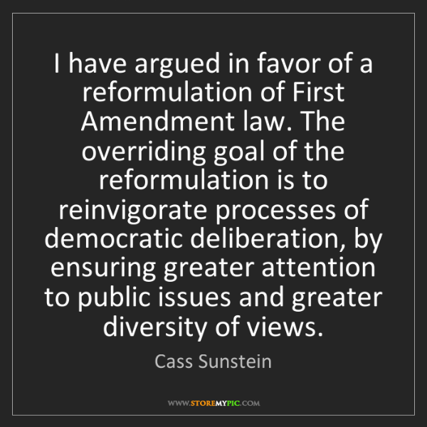 Cass Sunstein: I have argued in favor of a reformulation of First Amendment...