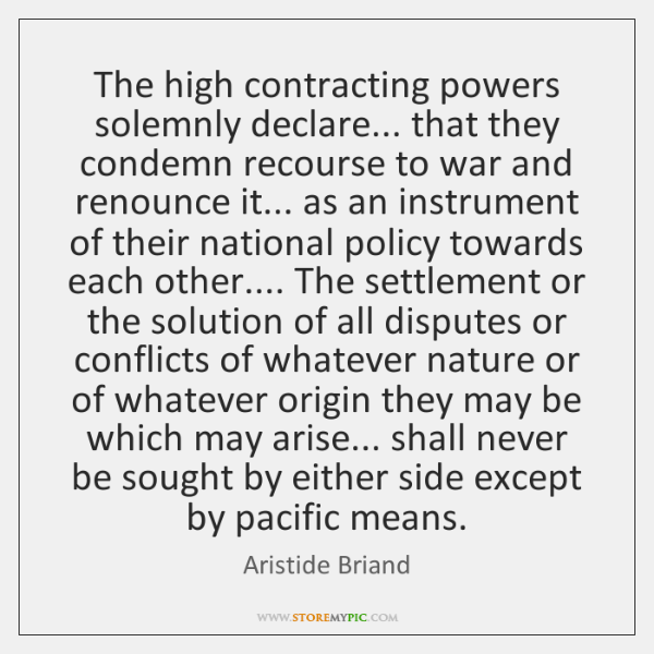 The high contracting powers solemnly declare... that they condemn recourse to war ...