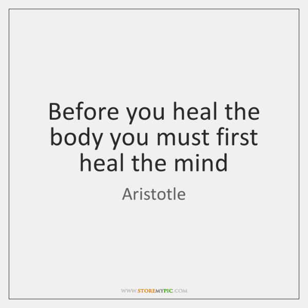 Before you heal the body you must first heal the mind