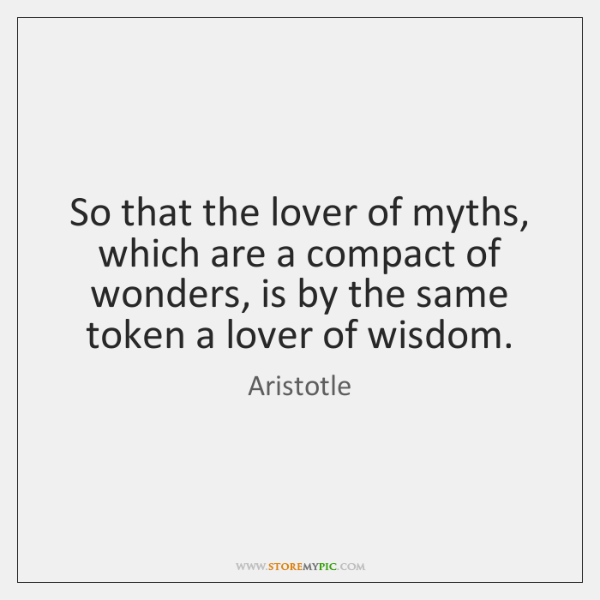 So that the lover of myths, which are a compact of wonders, ...