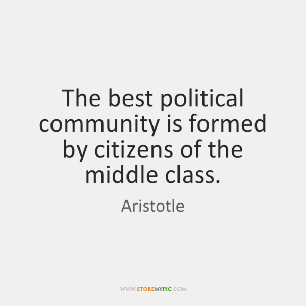 The best political community is formed by citizens of the middle class.