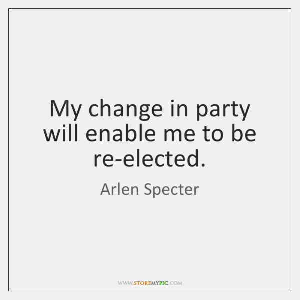 My change in party will enable me to be re-elected.