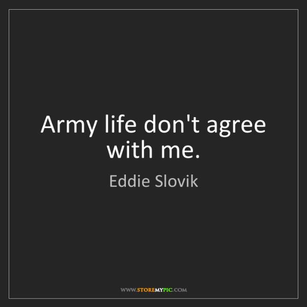 Eddie Slovik: Army life don't agree with me.