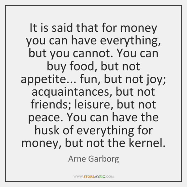 It is said that for money you can have everything, but you ...