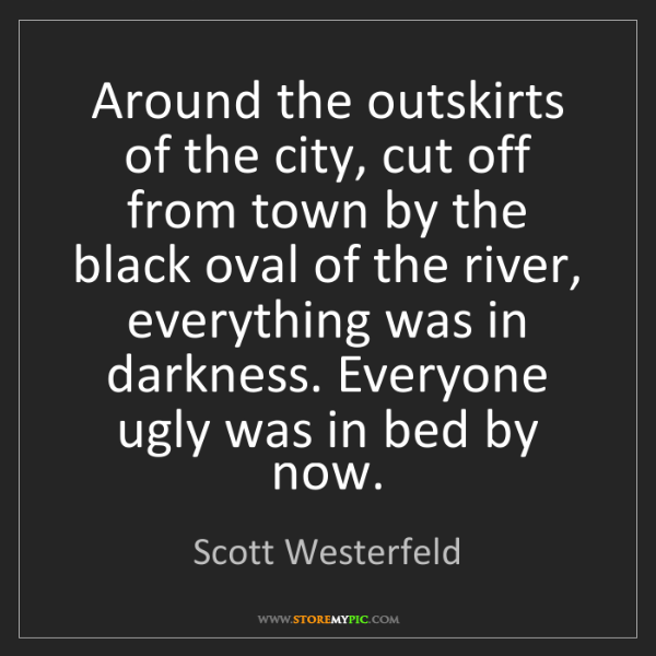 Scott Westerfeld: Around the outskirts of the city, cut off from town by...