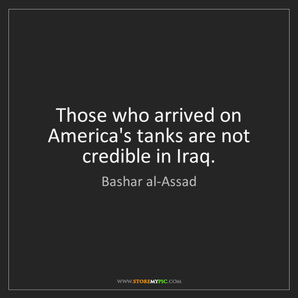 Bashar al-Assad: Those who arrived on America's tanks are not credible...