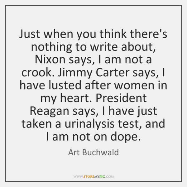 Just when you think there's nothing to write about, Nixon says, I ...