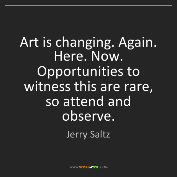 Jerry Saltz: Art is changing. Again. Here. Now. Opportunities to witness...