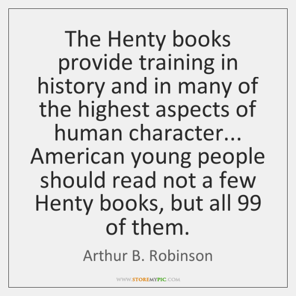 The Henty books provide training in history and in many of the ...