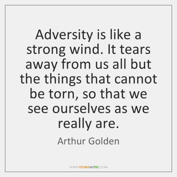 Adversity is like a strong wind. It tears away from us all ...