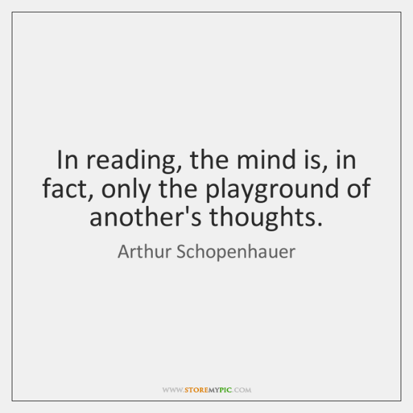 In reading, the mind is, in fact, only the playground of another's ...