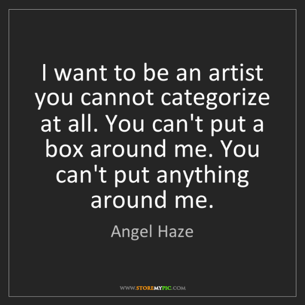 Angel Haze: I want to be an artist you cannot categorize at all....