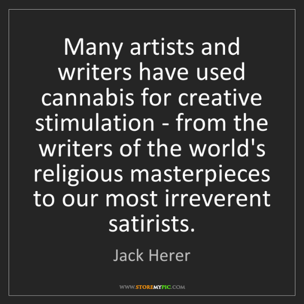 Jack Herer: Many artists and writers have used cannabis for creative...