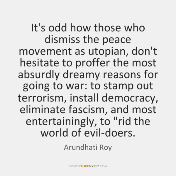 It's odd how those who dismiss the peace movement as utopian, don't ...