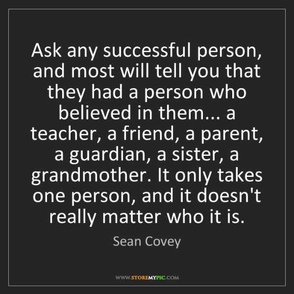 Sean Covey: Ask any successful person, and most will tell you that...