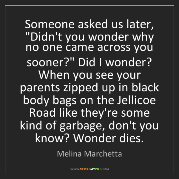 "Melina Marchetta: Someone asked us later, ""Didn't you wonder why no one..."