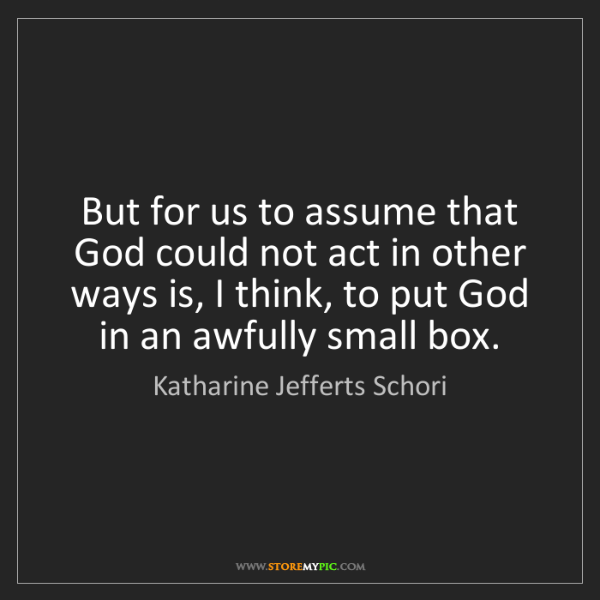 Katharine Jefferts Schori: But for us to assume that God could not act in other...