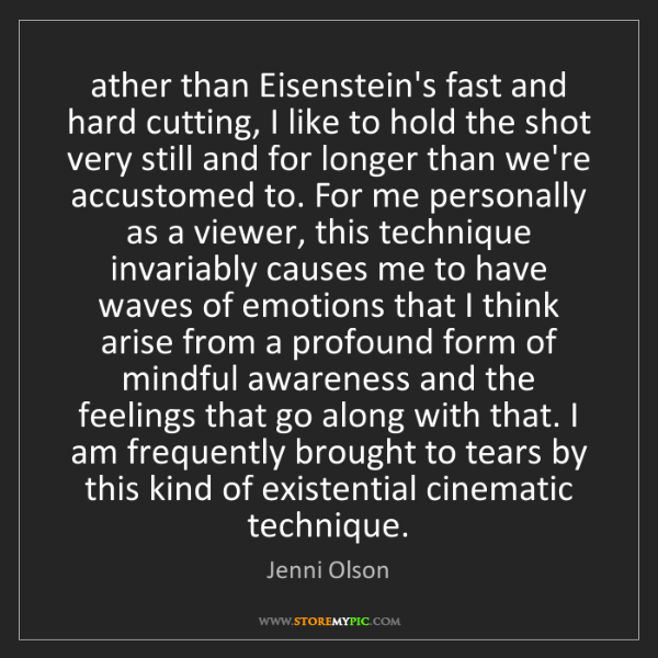 Jenni Olson: ather than Eisenstein's fast and hard cutting, I like...