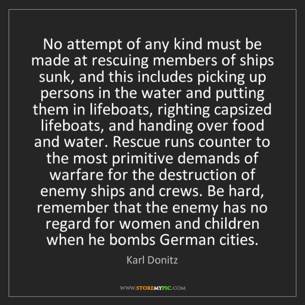 Karl Donitz: No attempt of any kind must be made at rescuing members...